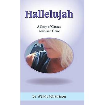 Hallelujah A Story of Cancer Love and Grace by Johansson & Wendy