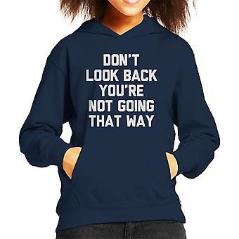 Ikke se tilbake Youre ikke tenkt at måten slagordet Kid er hette Sweatshirt