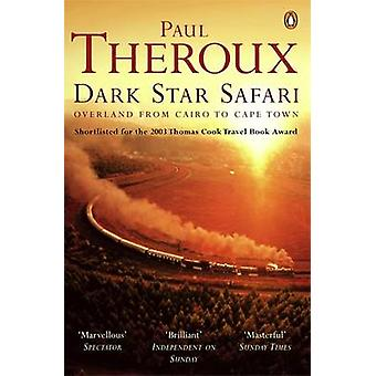 Dark Star Safari - Overland from Cairo to Cape Town by Paul Theroux -