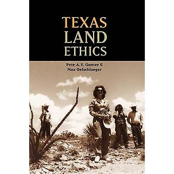 Texas Land Ethics by Pete A. Y. Gunter - Max Oelschlaeger - Sharon St