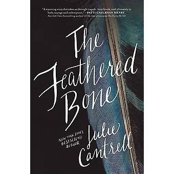 The Feathered Bone by Julie Cantrell - 9780718037628 Book