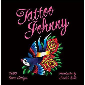 Tattoo Johnny - 3 -000 Tattoo Designs by David Bolt - 9781402768507 Bo