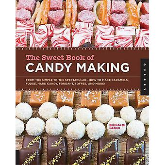 The Sweet Book of Candy Making - From the Simple to the Spectacular-ho