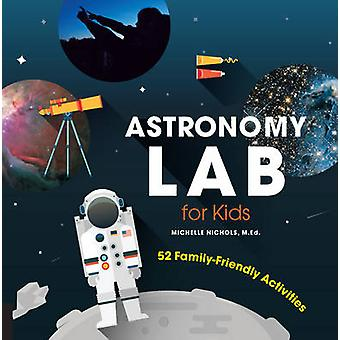 Astronomy Lab for Kids - 52 Family-Friendly Activities by Michelle Nic
