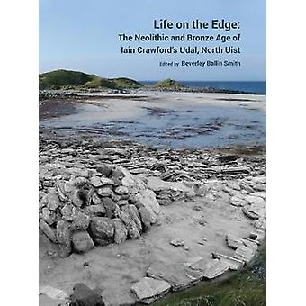 Life on the Edge - The Neolithic and Bronze Age of Iain Crawford's Uda