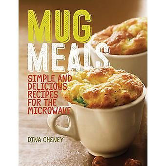 Mug Meals - Simple and Delicious Meals from the Microwave by Dina Chen
