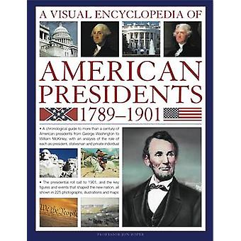 A Visual Encyclopedia of American Presidents 1789-1901 - A Chronologic