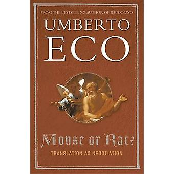 Mouse or Rat - Translation as Negotiation by Umberto Eco - 97807538179