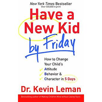 Have a New Kid by Friday - How to Change Your Child's Attitude - Behav