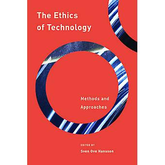 The Ethics of Technology - Methods and Approaches by Sven Ove Hansson