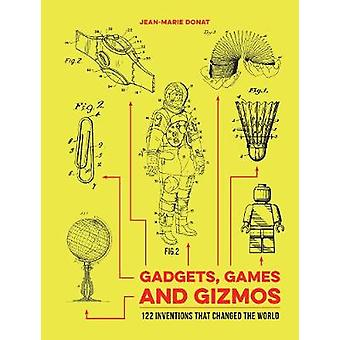 Gadgets - Games and Gizmos - 122 Inventions that Changed the World by