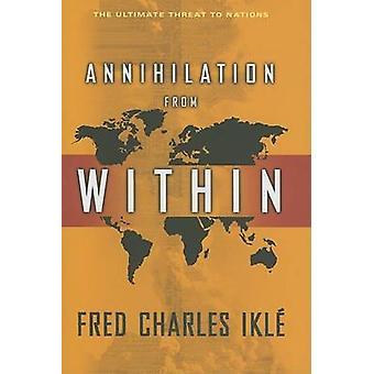 Annihilation from within - The Ultimate Threat to Nations by Fred Char