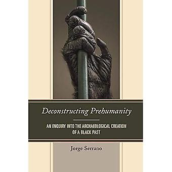 Deconstructing Prehumanity: An Enquiry into the Archaeological Creation of a Black Past