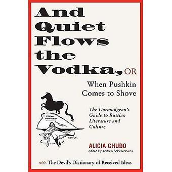 Y la tranquilidad fluye el Vodka, o cuando Pushkin Comes to Shove: Guía de cascarrabias de la literatura rusa del diablo Diccionario de Ideas recibidas