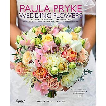 Paula Pryke: Bröllop blommor: buketter och blomsterarrangemang för de mest minnesvärda och perfekt bröllopsdagen