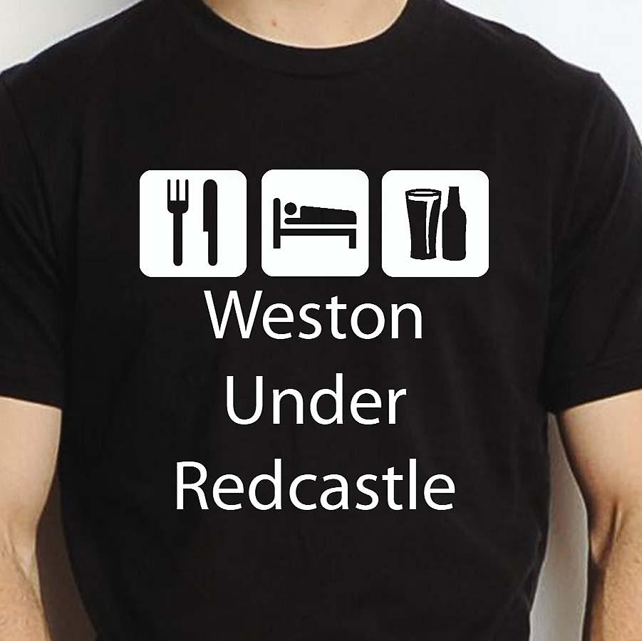 Eat Sleep Drink Westonunderredcastle Black Hand Printed T shirt Westonunderredcastle Town