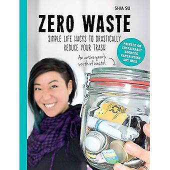 Null avfall: Fjerne søppelet, forenkle livet ditt, og helbrede jorden
