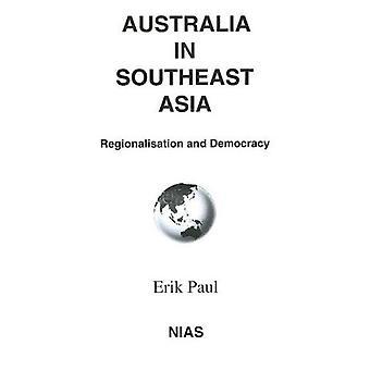 Australia in Southeast Asia : Regionalisation and Democracy
