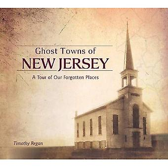 Ghost Towns of New Jersey:� A Tour of Our Forgotten Places
