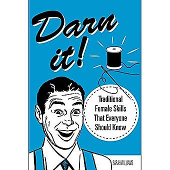 Darn It!: Traditional Female Skills That Everyone� Should Know