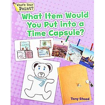 What Item Would You Put Into a Time Capsule? (What's Your Point? Reading� and Writing Opinions)