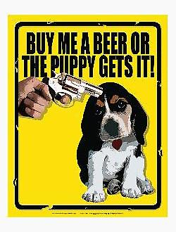 Buy Me A Beer Or The Puppy....metal sign (ga)