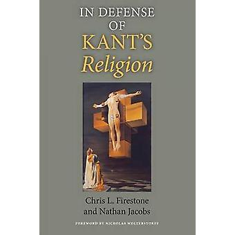 In Defense of Kants Religion by Firestone & Chris L.