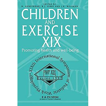Children and Excercise XIX Promoting Health and Well Being by Armstrong & N.
