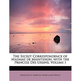 The Secret Correspondence of Madame de Maintenon with the Princess Des Ursins Volume I by d Aubign & Marie Anne Orsini & Franoi