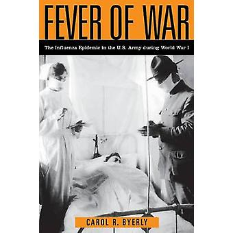 Fever of War The Influenza Epidemic in the U.S. Army during World War I by Byerly & Carol R
