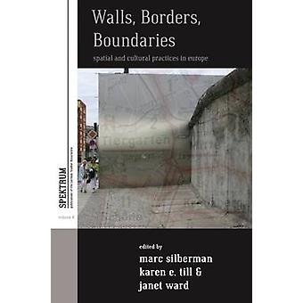 Walls Borders Boundaries Spatial and Cultural Practices in Europe by Ward & Janet