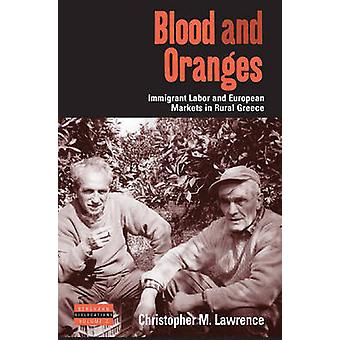 Blood and Oranges Immigrant Labor and European Markets in Rural Greece by Lawrence & Christopher M.