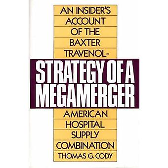 Strategy of a Megamerger An Insiders Account of the Baxter TravenolAmerican Hospital Supply Combination by Cody & Thomas G.