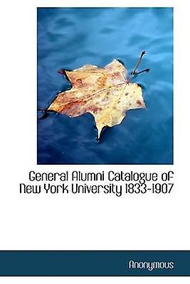 General Alumni Catalogue of nouveau York University 18331907 by Anonymous & .