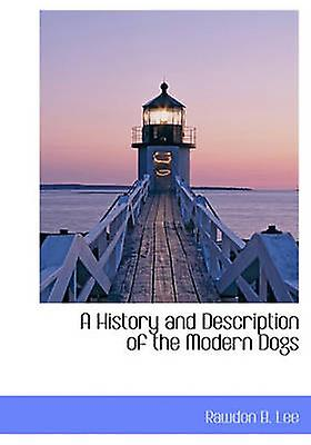 A History and Description of the Modern Dogs by Lee & Rawdon B.