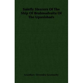 Saintly Steerers Of The Ship Of Brahmadvaita Of The Upanishads by Saraswathy & Ananthan Devendra
