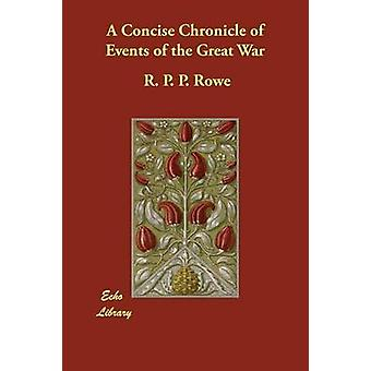 A Concise Chronicle of Events of the Great War by Rowe & R. P. P.