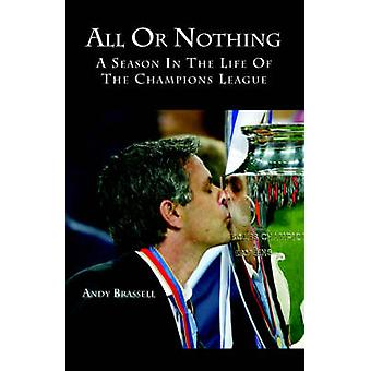 All or Nothing A Season in the Life of the Champions League by Brassell & Andy