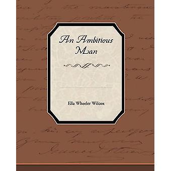 An Ambitious Man by Wilcox & Ella Wheeler