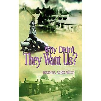 Why Didnt They Want Us by Wild & Brenda Alice