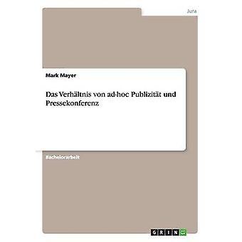 Das Verhaltnis Von AdHoc Publizitat Und Pressekonferenz by Mayer & Mark