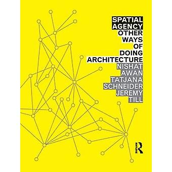 Spatial Agency - Other Ways of Doing Architecture by Nishat Awan - Tat