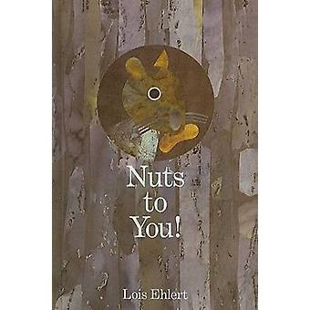 Nuts to You! by Lois Ehlert - 9780756952785 Book