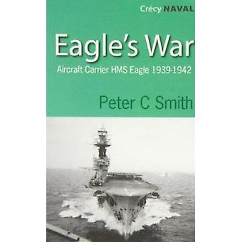Eagles War - The War Diary of an Aircraft Carrier by Peter C. Smith -