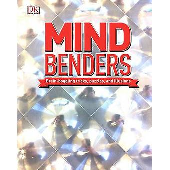 Mind Benders - Brain-Boggling Tricks - Puzzles - and Illusions by DK P