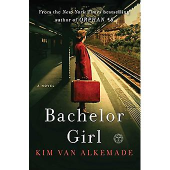 Bachelor Girl - A Novel by the Author of Orphan #8 by Kim van Alkemade