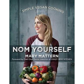 Nom Yourself - Simple Vegan Cooking by Mary Mattern - 9781583335857 Bo