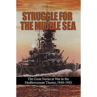 Struggle for the Middle Sea - The Great Navies at War in the Mediterra
