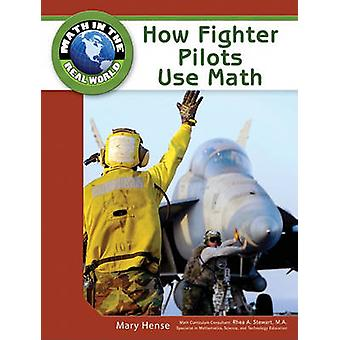How Fighter Pilots Use Math by Mary Hense - Rhea A. Stewart - 9781604
