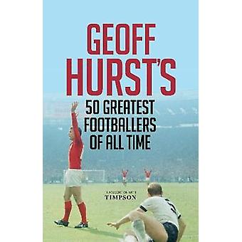Geoff Hurst's 50 Greatest Footballers of All Time by Geoff Hurst - 97